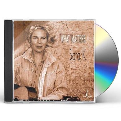 Sara K. WHAT MATTERS CD