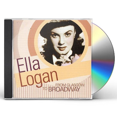Ella Logan FROM GLASGOW TO BROADWAY CD