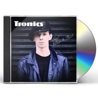 Tronics SAY WHAT'S THIS CD