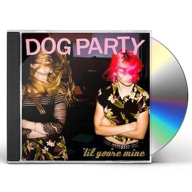 Dog Party TIL YOU'RE MINE CD