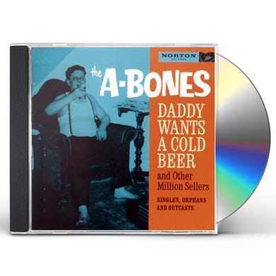 A-Bones DADDY WANTS A COLD BEER & OTHER MILLION SELLERS CD