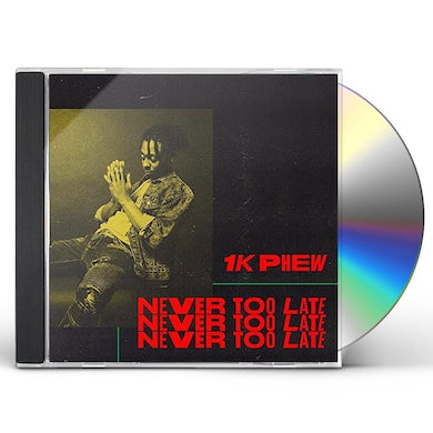 1K Phew NEVER TOO LATE CD