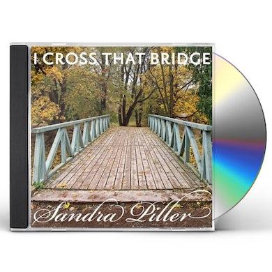 Sandra Piller I CROSS THAT BRIDGE CD