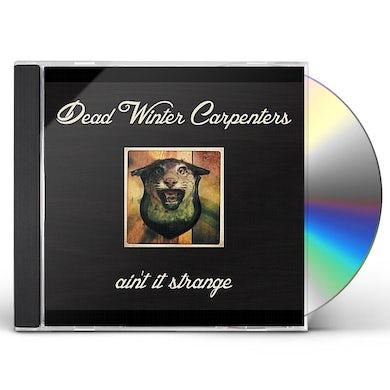 Dead Winter Carpenters AIN'T IT STRANGE CD