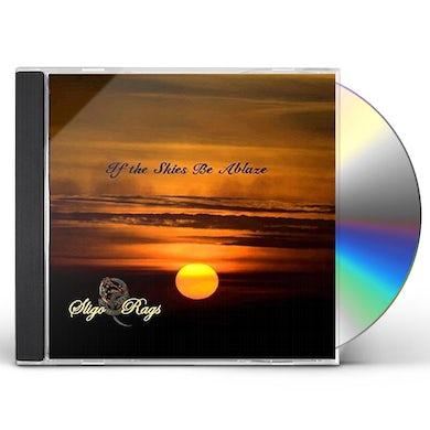 Sligo Rags IF THE SKIES BE ABLAZE CD