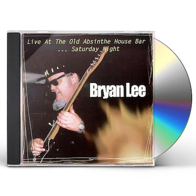 Bryan Lee LIVE AT THE OLD ABSINTHE HOUSE BAR 2: SATURDAY CD