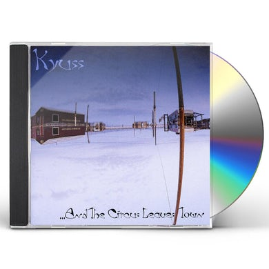 Kyuss AND THE CIRCUS LEAVES TOWN CD