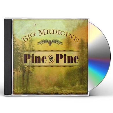 Big Medicine PINE TO PINE CD