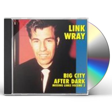 Link Wray BIG CITY AFTER DARK: MISSING LINKS CD