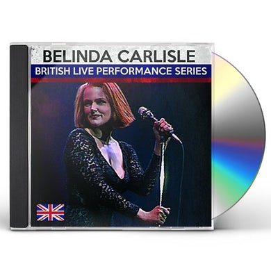 Belinda Carlisle BRISTISH LIVE PERFORMANCE SERIES CD