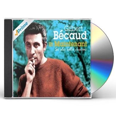 Gilbert Becaud ET MAINTENANT: SES PLUS BELLES CHANSONS CD