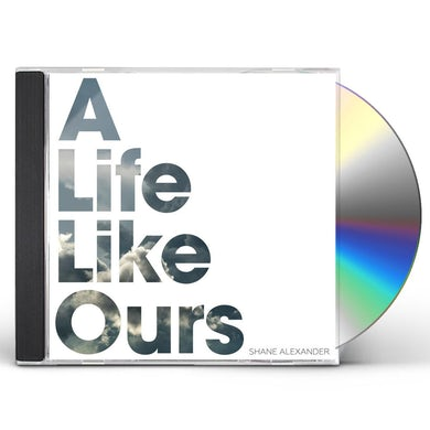 Shane Alexander LIFE LIKE OURS CD