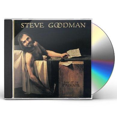 Steve Goodman SAY IT IN PRIVATE CD
