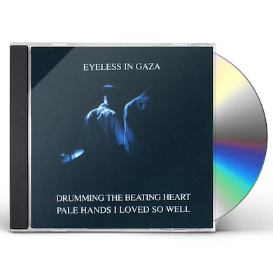 Eyeless In Gaza DRUMMING THE BEATING HEART / PALE HANDS I LOVED CD