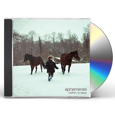 Ephemerals NOTHIN IS EASY CD