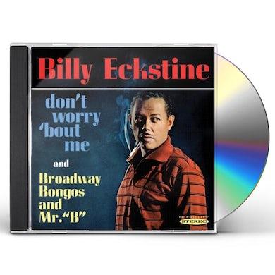 Billy Eckstine DONT WORRY BOUT ME & BROADWAY BONGOS & MR B CD