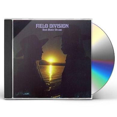 Field Division DARK MATTER DREAMS CD