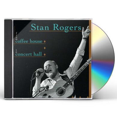 Stan Rogers FROM COFFEE HOUSE TO CONCERT HALL CD
