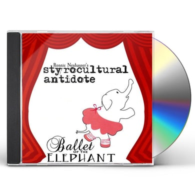 RONNIE NEUHAUSER'S STYROCULTURAL ANTIDOTE BALLET OF THE ELEPHANT CD