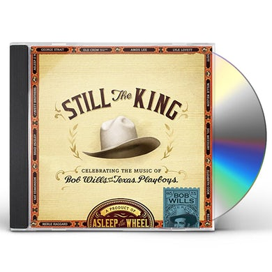 Asleep At The Wheel STILL THE KING: CELEBRATING THE MUSIC OF BOB WILLS CD