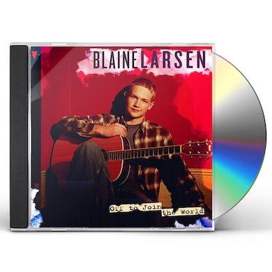 Blaine Larsen OFF TO JOIN THE WORLD CD