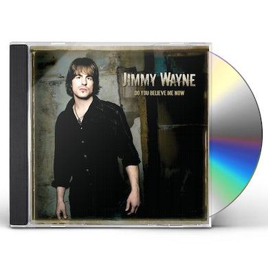Jimmy Wayne DO YOU BELIEVE ME NOW CD