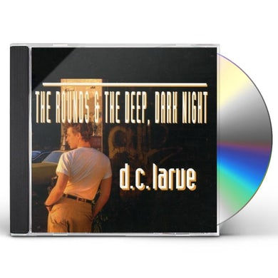 D.C. LaRue ROUNDS & DEEP DARK NIGHT CD