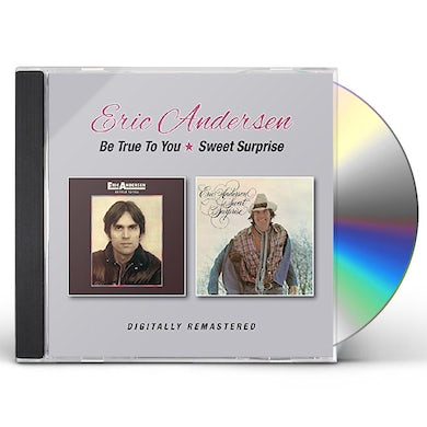 Eric Andersen BE TRUE TO YOU / SWEET SURPRISE CD