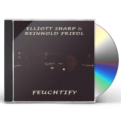 Elliott Sharp FEUCHTIFY WITH REINHOLD FRIEDL CD