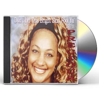 Precious DON'T LET THIS BRIGHT SKIN FOOL YA' CD