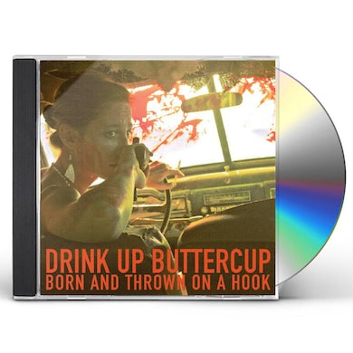 Drink Up Buttercup BORN & THROWN ON A HOOK CD