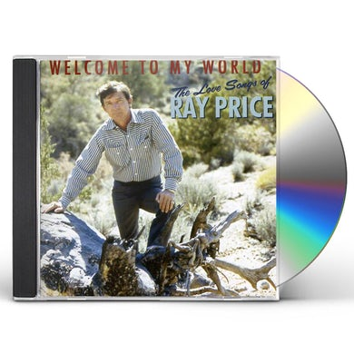 WELCOME TO MY WORLD: THE LOVE SONGS OF RAY PRICE CD