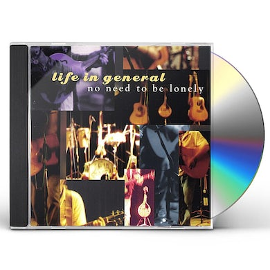 Life In General NO NEED TO BE LONELY CD