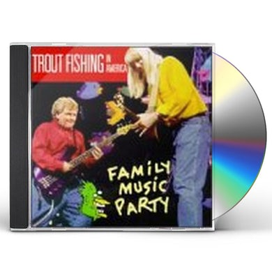 Trout Fishing In America FAMILY MUSIC PARTY CD