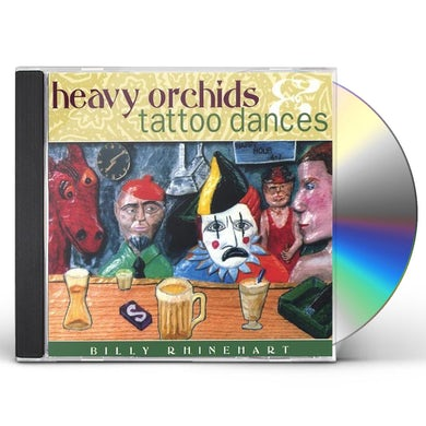Billy Rhinehart HEAVY ORCHIDS & TATTOO DANCES CD