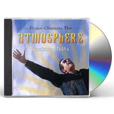 Joshua Mills PRAISE CHANGES THE ATMOSPHERE CD