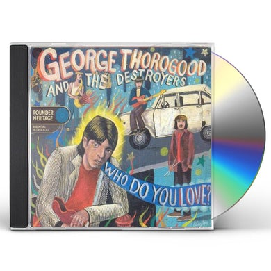 George Thorogood & The Destroyers WHO DO YOU LOVE CD