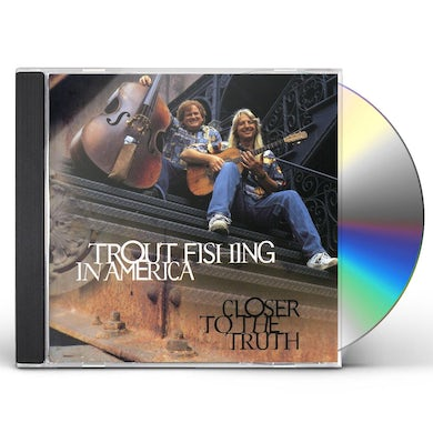 Trout Fishing In America CLOSER TO THE TRUTH CD