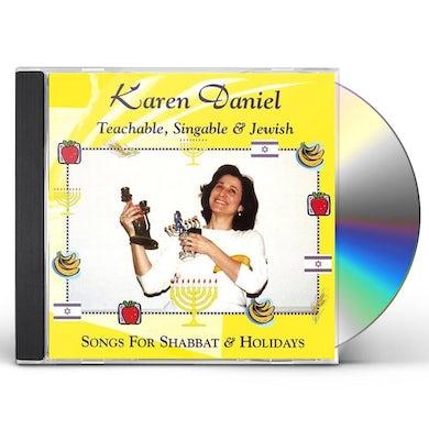 Karen Daniel TEACHABLE SINGABLE & JEWISH: SONGS FOR SHABBAT & H CD