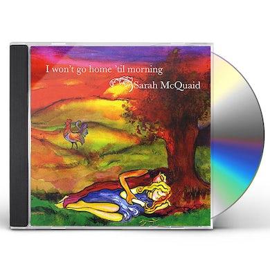 Sarah Mcquaid I WON'T GO HOME TIL MORNING CD