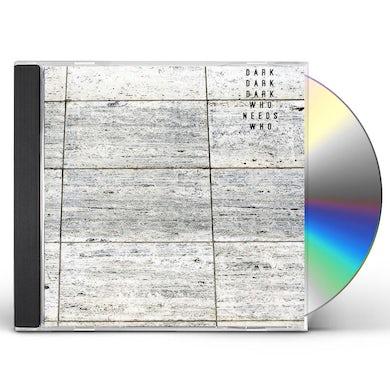 Dark Dark Dark WHO NEEDS WHO CD