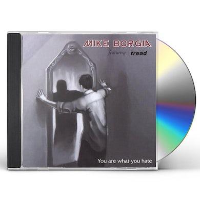 Mike Borgia YOU ARE WHAT YOU HATE CD