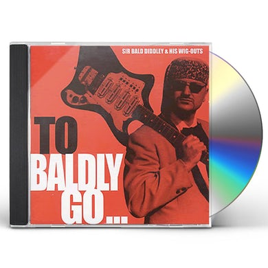 Sir Bald Diddley & Wig-Outs TO BALDLY GO CD