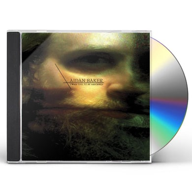 Aidan Baker I WISH TOO TO BE ABSORBED CD