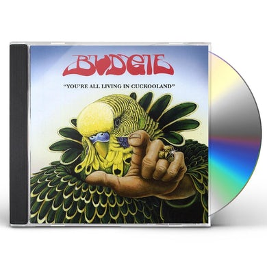 Budgie YOU'RE ALL LIVING IN CUCKOOLAND CD