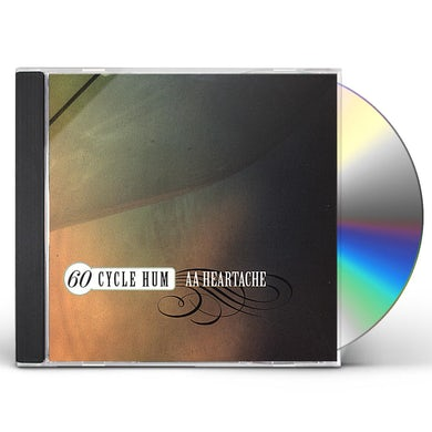 60 Cycle Hum AA HEARTACHE CD