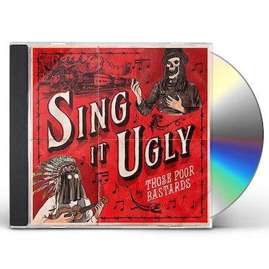 Those Poor Bastards SING IT UGLY CD
