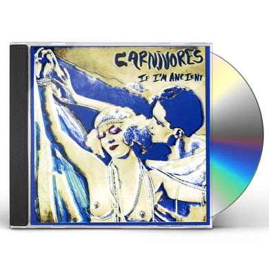 CARNIVORES IF I M ANCIENT CD