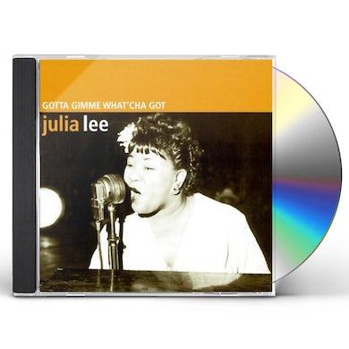 Julia Lee GOTTA GIMME WHAT'CHA GOT CD