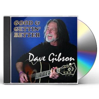 Dave Gibson GOOD & GETTIN' BETTER CD